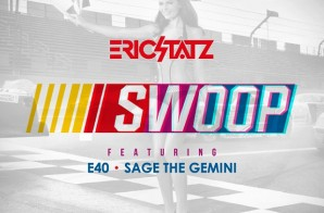Eric Statz – SWOOP Ft. E-40 & Sage The Gemini (Prod. By DJ Mustard)