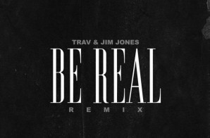 Jim Jones & Trav – Be Real (Remix)