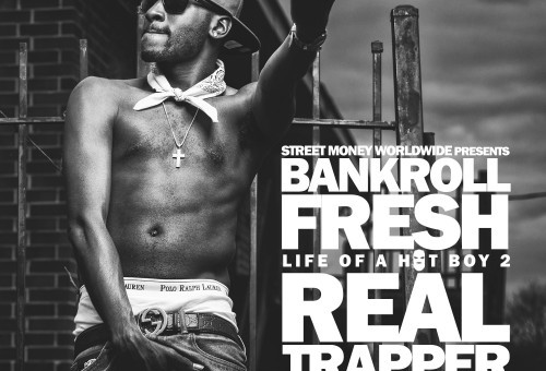 Bankroll Fresh – Life Of A Hot Boy 2: Real Trapper (Mixtape)