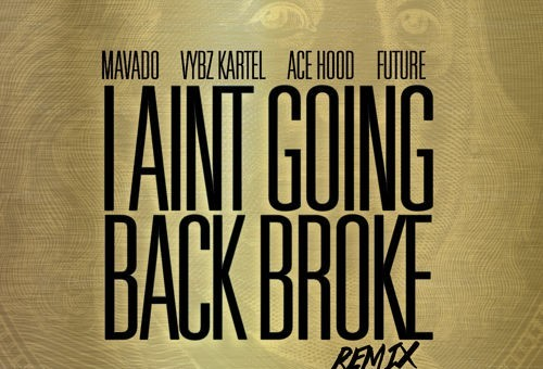 Mavado – I Ain't Going Back Broke Ft. Ace Hood, Future & Vybz Kartel