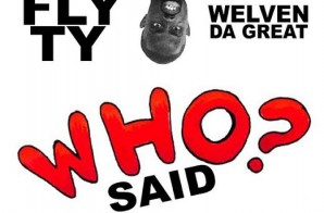 Fly Ty x Welven Da Great – Who Said (Prod. by Murrille)