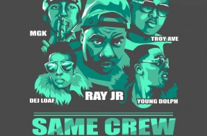 Ray Jr. x Dej Loaf x Young Dolph x Troy Ave & Machine Gun Kelly – Same Crew (Remix)