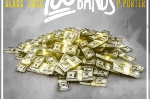 Blacc Zacc – 100 Bands (Prod. by P. Porter)