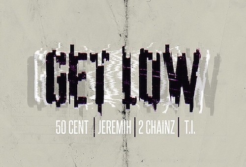 50 Cent – Get Low Ft. 2 Chainz, Jeremih, & T.I.