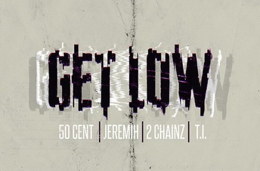 "50 Cent Teases Upcoming Jeremih, 2 Chainz & T.I. Assisted Single, ""Get Low"""