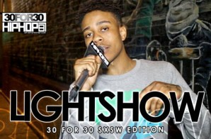 LightShow – 30 For 30 Freestyle (2015 SXSW Edition) (Video)