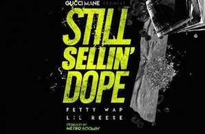 Gucci Mane – Still Sellin Dope (Remix) Ft. Fetty Wap & Lil Reese