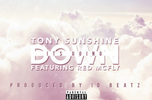 Tony Sunshine Ft. Red Mcfly – Its Going Down (Prod. By @iDBeatz)