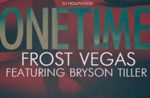 Frost Vegas –  One Time Ft. Bryson Tiller