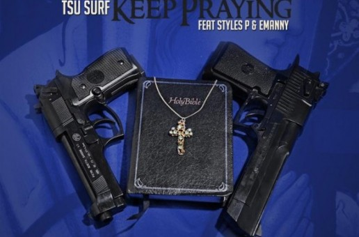 Tsu Surf – Keep Praying ft. Styles P & Emanny