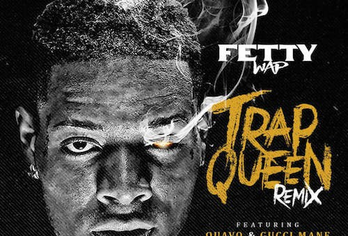 Fetty Wap – Trap Queen (Remix) Ft. Quavo & Gucci Mane