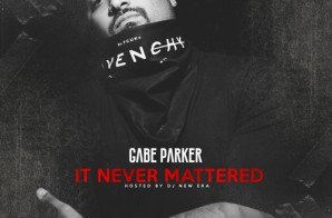 Gabe Parker – It Never Mattered (Mixtape)