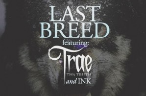 Scotty ATL x Trae Tha Truth x Ink – Last Breed (Prod. by V12 The Hitman)