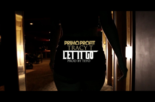 Primo Profit – Let It Go Ft. Tracy T (Video)