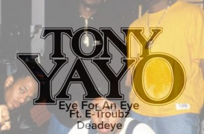 Tony Yayo – Eye For An Eye Ft. E-Troubz & Deadeye