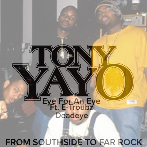 yayo-eye Tony Yayo - Eye For An Eye Ft. E-Troubz & Deadeye