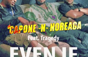 Capone-N-Noreaga – Even If ft. Tragedy Khadafi