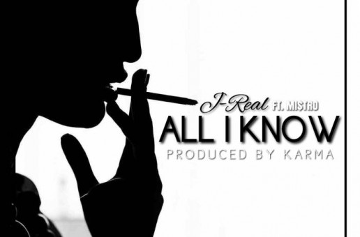 J-Real – All I Know Ft. Mi$tro (Prod. By Karma)