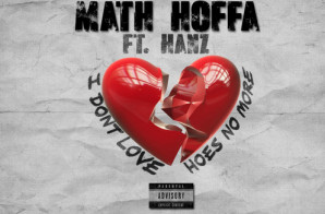 Math Hoffa – I Don't Love Hoes No More Ft. Hanz