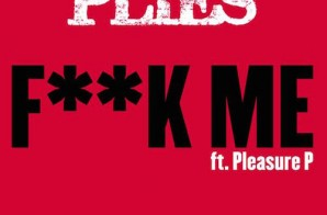 Plies – Fuck Me Ft. Pleasure P