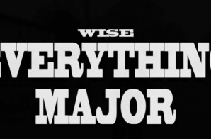 Wise – Everything Major (Video)