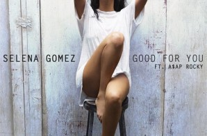 Selena Gomez – Good For You Ft. A$AP Rocky