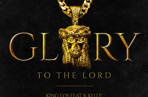 King Los – Glory To The Lord Ft. R Kelly