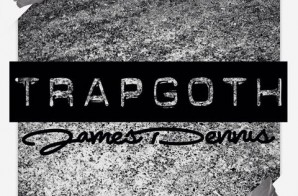 James Dennis – Trap Goth (Mixtape)