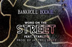 Bankroll Bookie x Starlito – Word On The Streets (Prod. by Jay Trill Beatz)