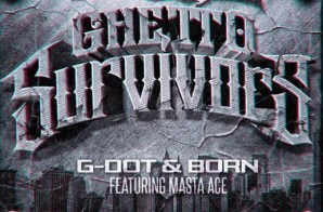 G Dot & Born x Masta Ace – Ghetto Survivors