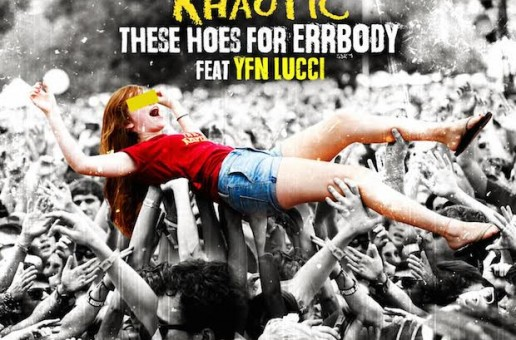 Khaotic – These Hoes For Errbody FT. YFN Lucci (Remix)