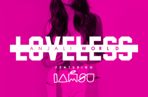 Anjali World – Loveless Ft. Iamsu!