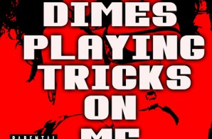 Chris Rivers – Dimes Playing Tricks On Me
