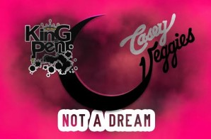 King Pen & DJ Wellz – Not A Dream Ft. Casey Veggies