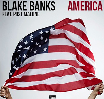 Blake Banks – America Ft. Post Malone