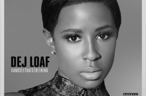 Dej Loaf –  And See That's The Thing EP (Stream)