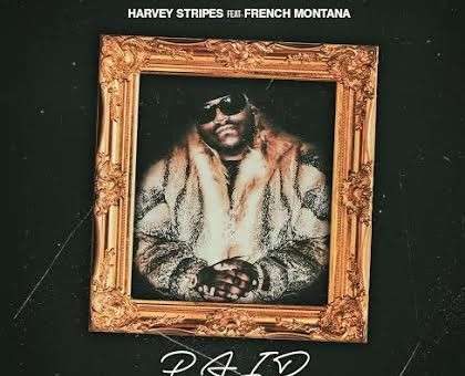 Harvey Stripes – Paid Pt. 2 Ft. French Montana