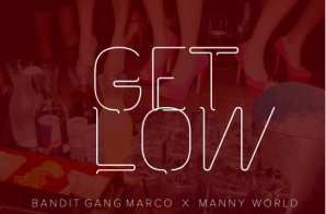 Bandit Gang Marco – Get Low Ft. Manny World