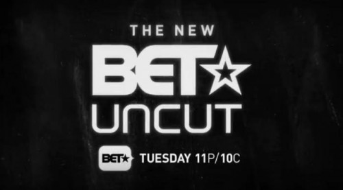 betuncut-500x277 BET Uncut Will Be Returning To TV August 11th!