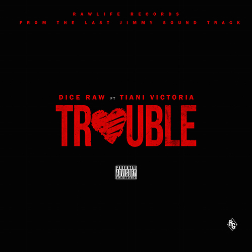 dice-raw-trouble Dice Raw - Trouble ft. Tiani Victoria