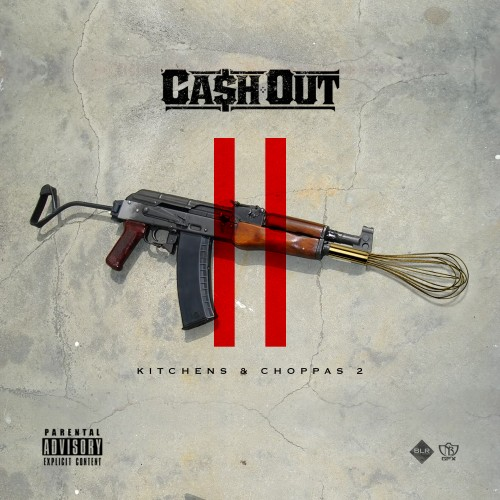 kitchens-choppers-2 Ca$h Out - Kitchens & Choppas 2 (Mixtape)