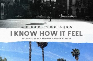 Ace Hood – I Know How It Feel Ft. Ty Dolla $ign