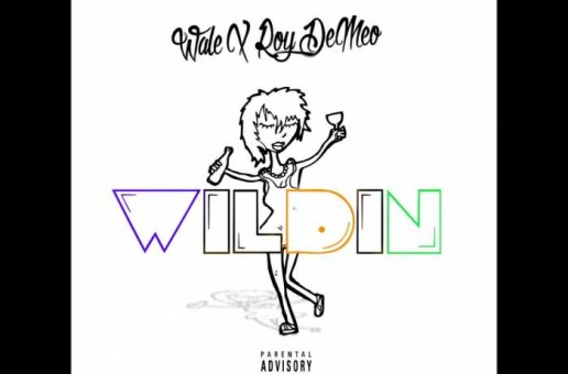Roy DeMeo – Wildin Ft. Wale