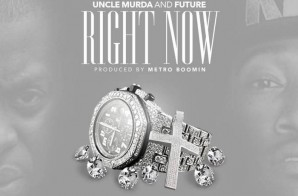 Uncle Murda x Future – Right Now (Prod. by Metro Boomin)