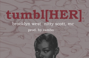 Brooklyn West – Tumbl[HER] Ft. Nitty Scott, MC