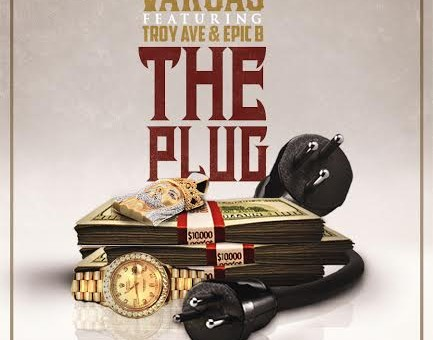 Vargas – The Plug Ft. Troy Ave & Epic B
