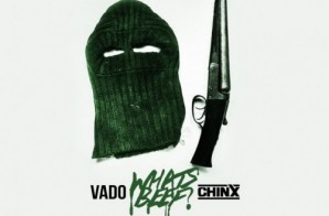 Vado – What's Beef Ft. Chinx