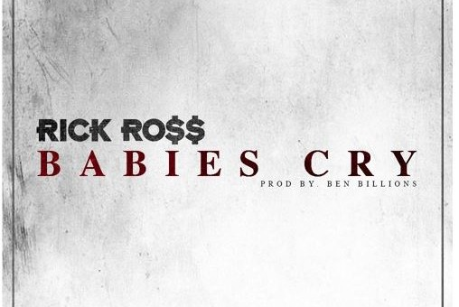 Rick Ross – Babies Cry