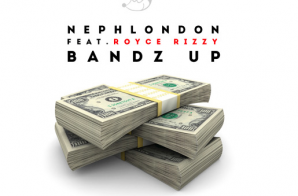 NephLon Don – Bandz Up Ft. Royce Rizzy (Prod. By Eardrummas)
