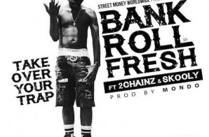 Bankroll Fresh – Take Over Your Trap Ft. 2 Chainz & Skooly